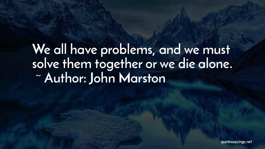We All Die Alone Quotes By John Marston