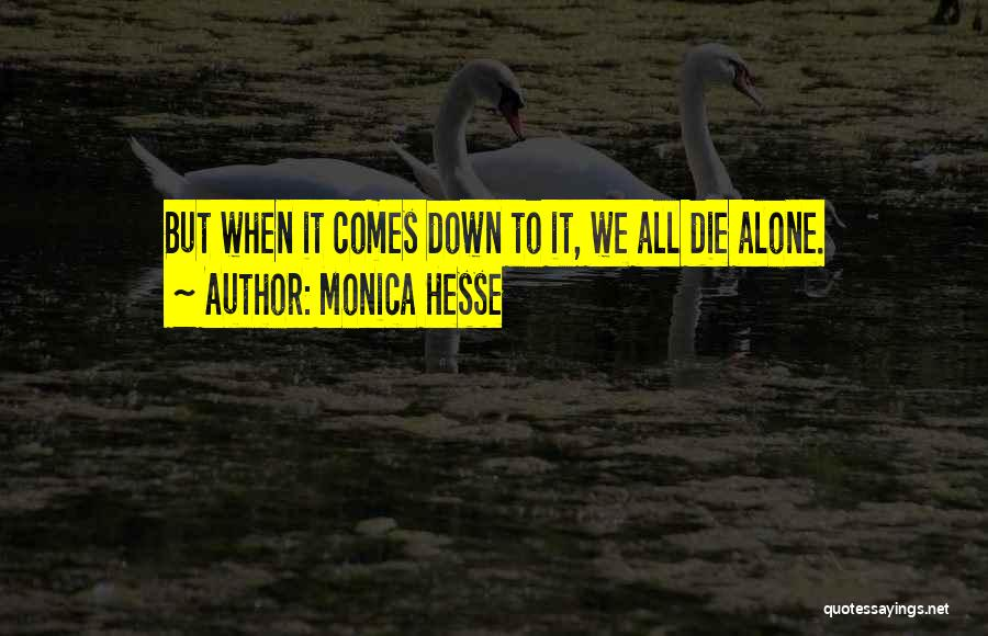 We All Die Alone Quotes By Monica Hesse