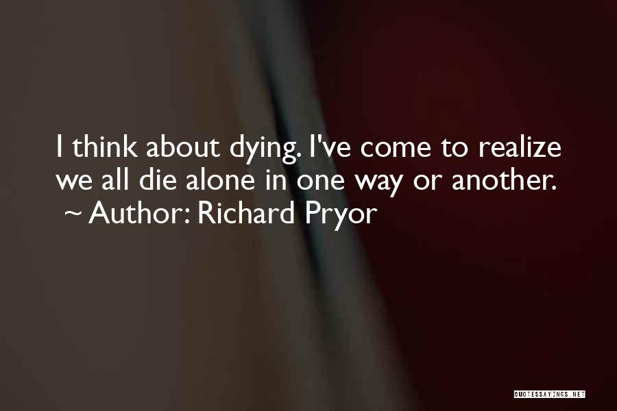 We All Die Alone Quotes By Richard Pryor