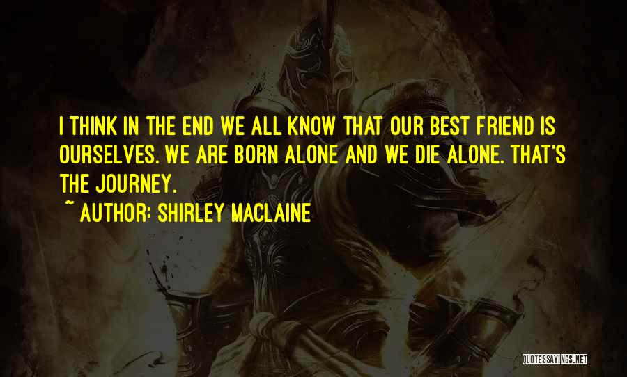 We All Die Alone Quotes By Shirley Maclaine