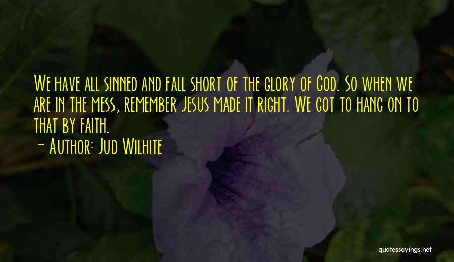 We All Fall Short Quotes By Jud Wilhite