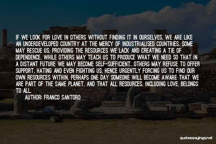 We All Need Someone Love Quotes By Franco Santoro