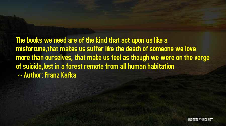 We All Need Someone Love Quotes By Franz Kafka