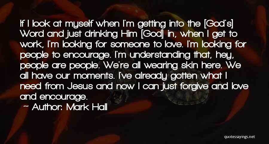 We All Need Someone Love Quotes By Mark Hall