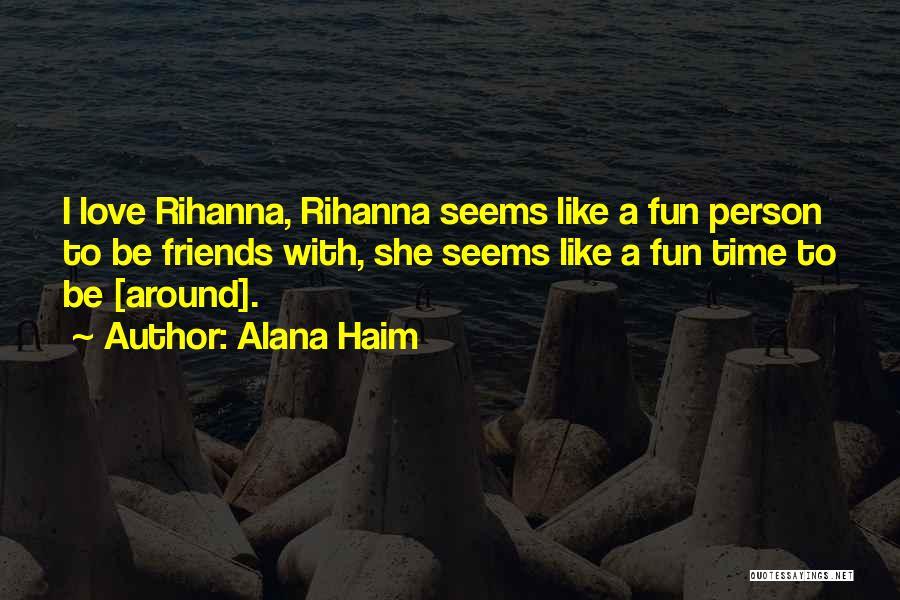 We All Want Love Rihanna Quotes By Alana Haim