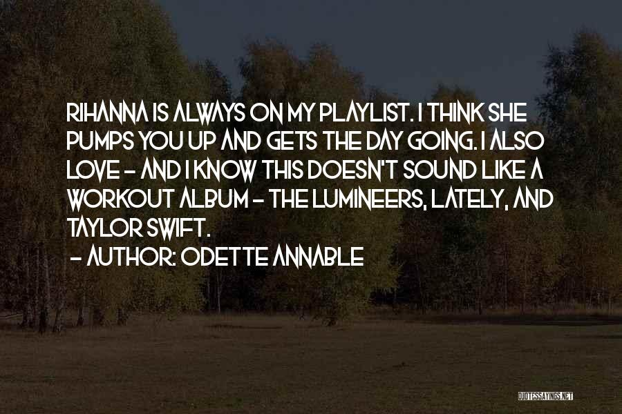 We All Want Love Rihanna Quotes By Odette Annable