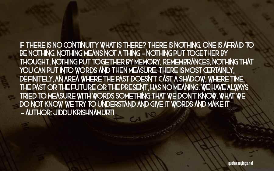 We Always Make It Through Quotes By Jiddu Krishnamurti