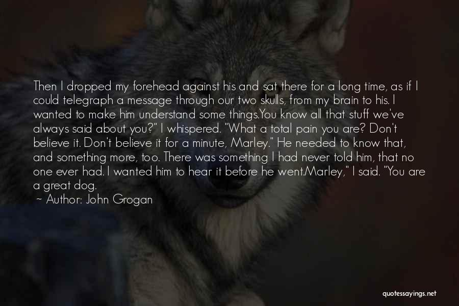 We Always Make It Through Quotes By John Grogan