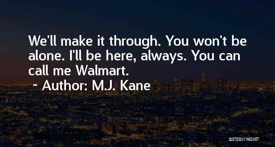 We Always Make It Through Quotes By M.J. Kane