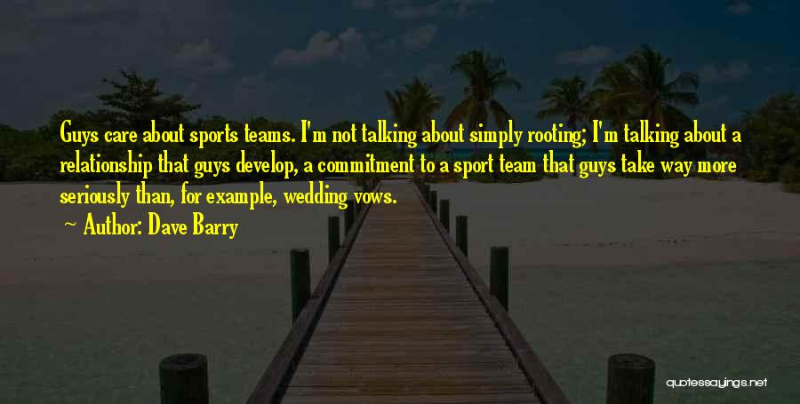 We Are A Team Relationship Quotes By Dave Barry