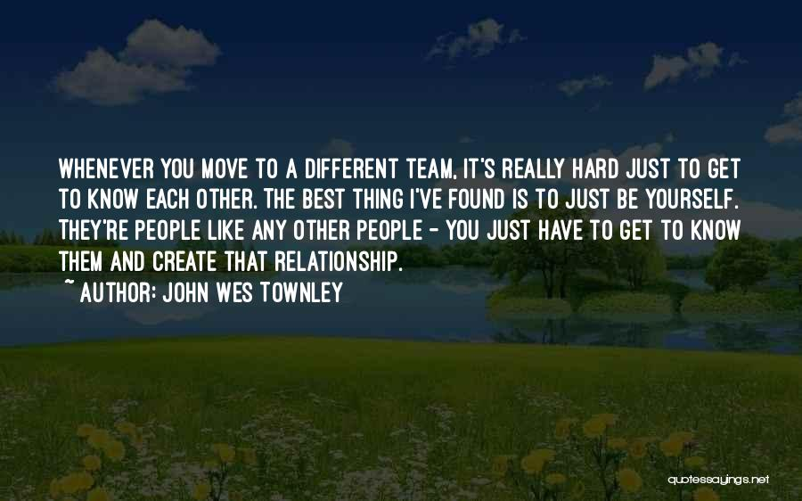 We Are A Team Relationship Quotes By John Wes Townley