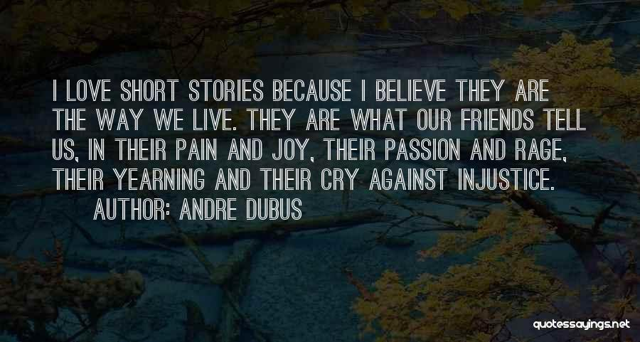 We Are Friends Because Quotes By Andre Dubus