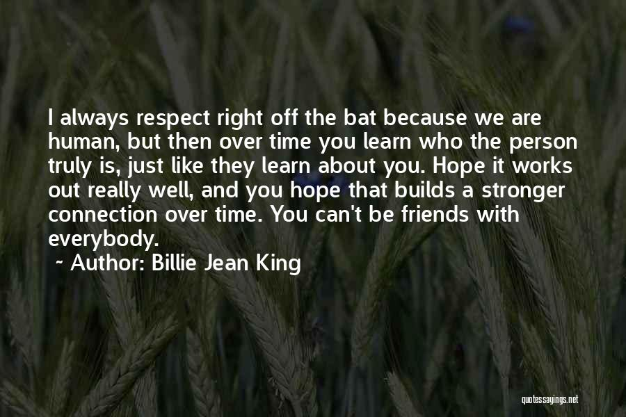 We Are Friends Because Quotes By Billie Jean King