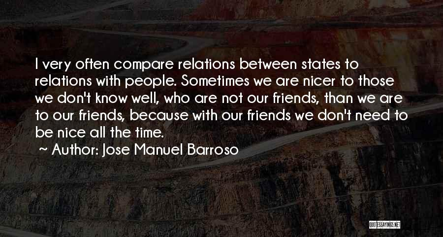 We Are Friends Because Quotes By Jose Manuel Barroso
