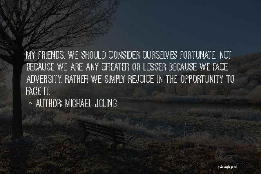 We Are Friends Because Quotes By Michael Joling