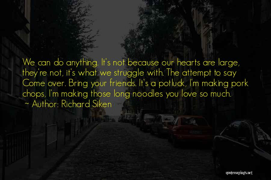 We Are Friends Because Quotes By Richard Siken