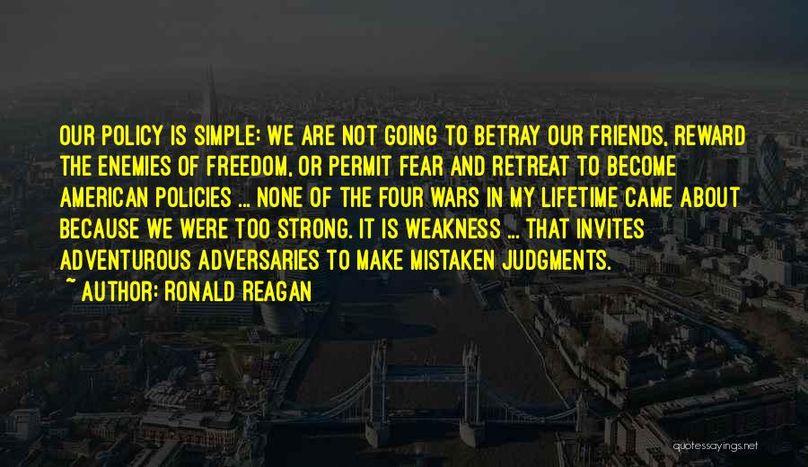 We Are Friends Because Quotes By Ronald Reagan