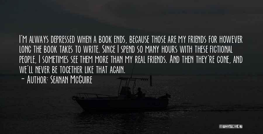 We Are Friends Because Quotes By Seanan McGuire