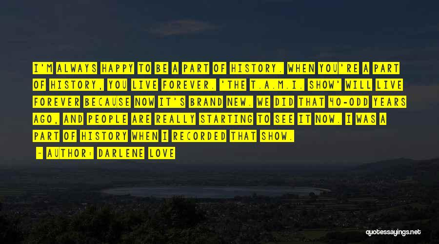 We Are Happy Love Quotes By Darlene Love
