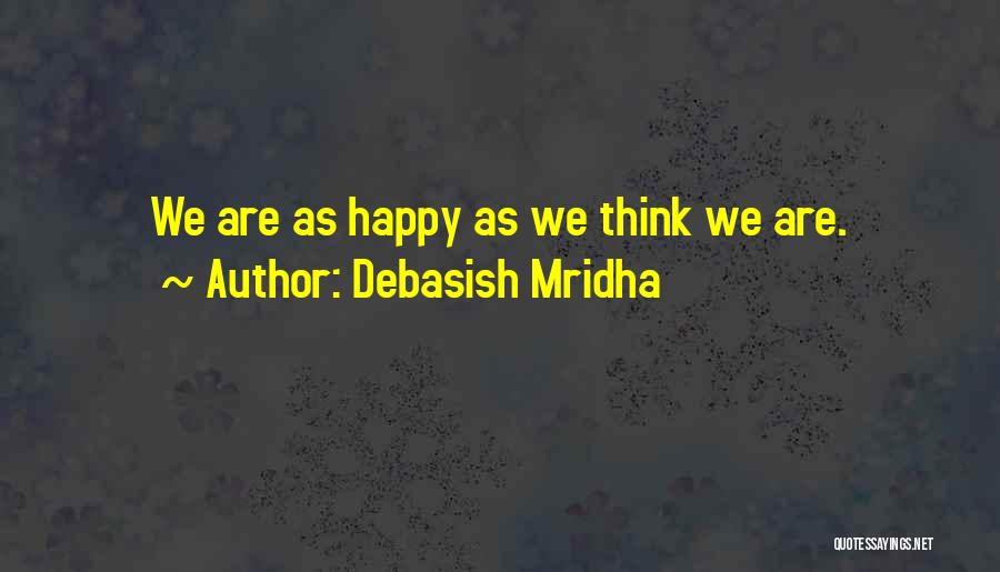 We Are Happy Love Quotes By Debasish Mridha