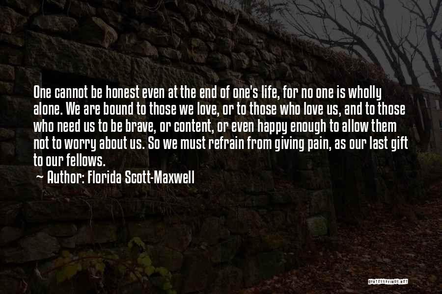 We Are Happy Love Quotes By Florida Scott-Maxwell