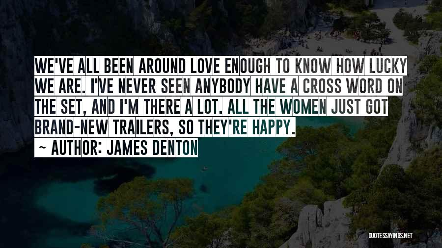 We Are Happy Love Quotes By James Denton