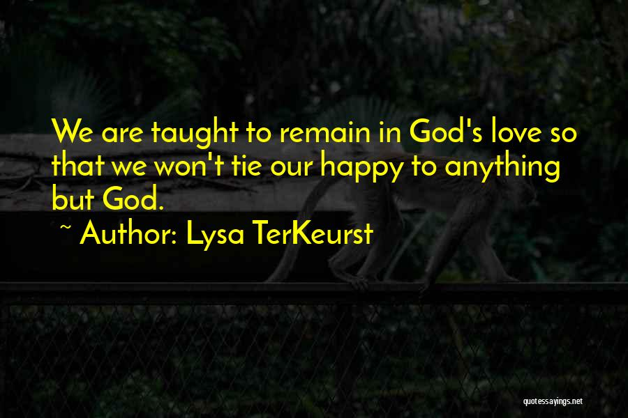 We Are Happy Love Quotes By Lysa TerKeurst