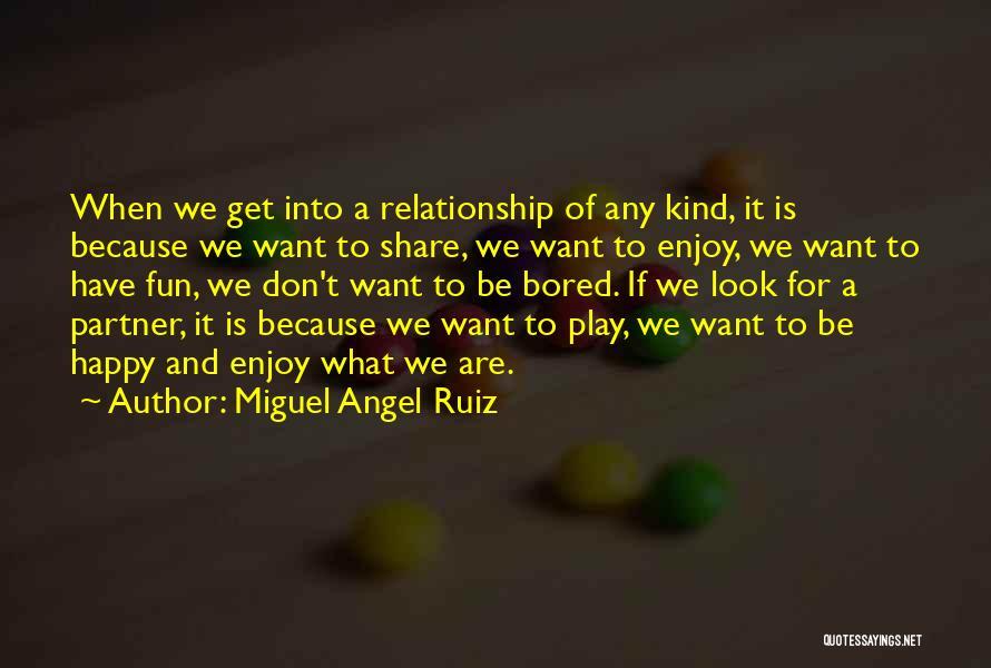 We Are Happy Love Quotes By Miguel Angel Ruiz