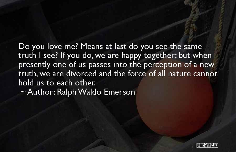 We Are Happy Love Quotes By Ralph Waldo Emerson