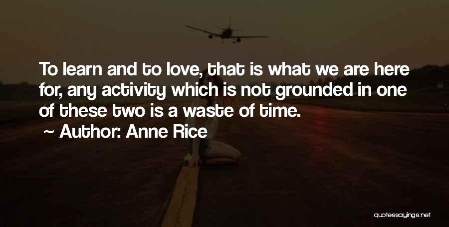 We Are Here To Learn Quotes By Anne Rice