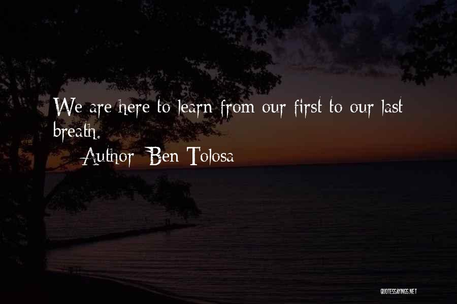 We Are Here To Learn Quotes By Ben Tolosa