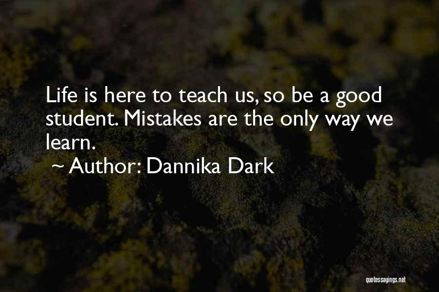 We Are Here To Learn Quotes By Dannika Dark