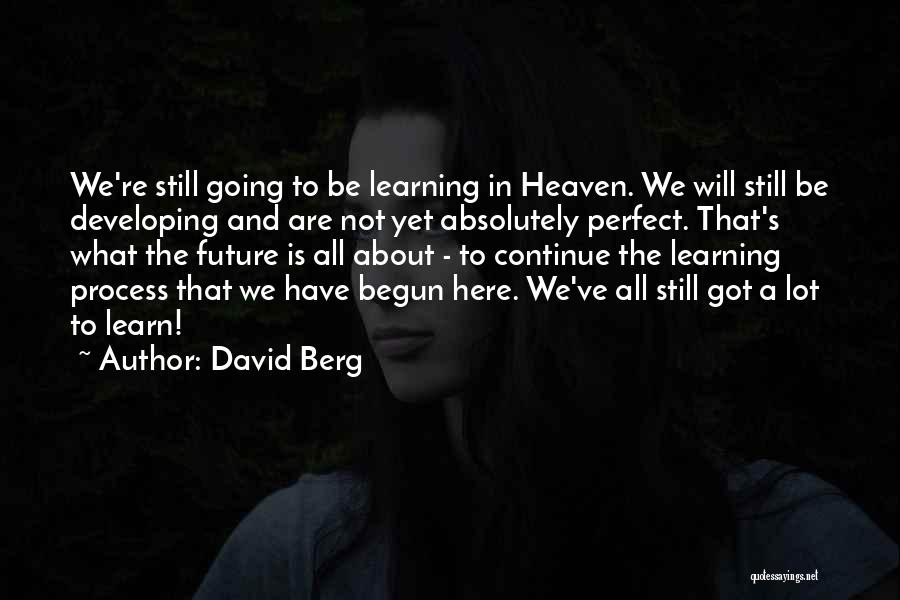 We Are Here To Learn Quotes By David Berg