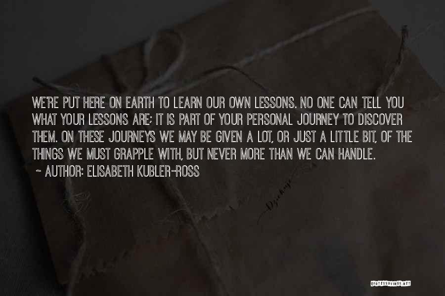 We Are Here To Learn Quotes By Elisabeth Kubler-Ross