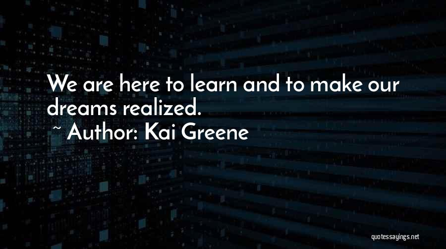 We Are Here To Learn Quotes By Kai Greene