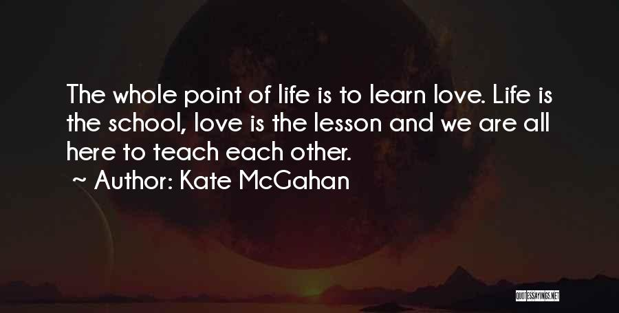 We Are Here To Learn Quotes By Kate McGahan
