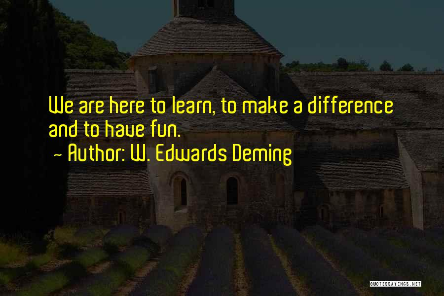 We Are Here To Learn Quotes By W. Edwards Deming