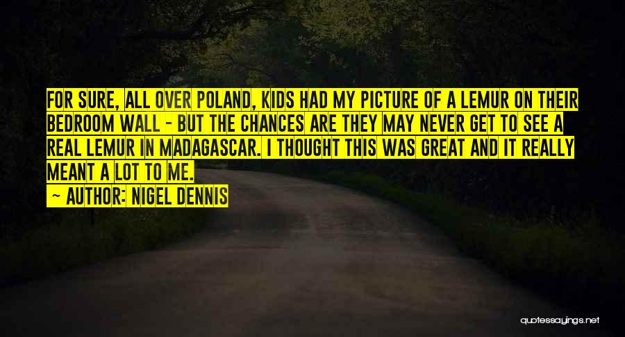 We Are Meant To Be Picture Quotes By Nigel Dennis