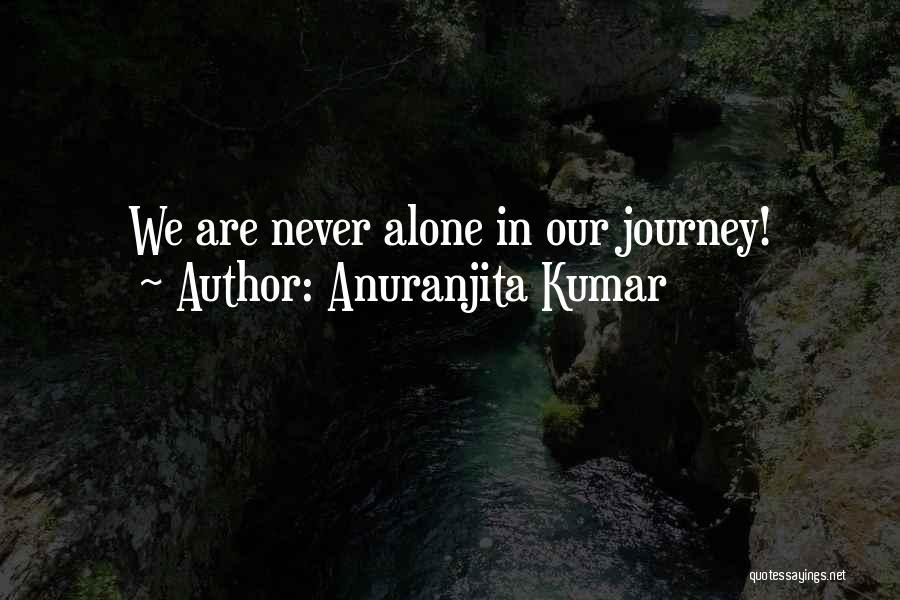 We Are Never Alone Quotes By Anuranjita Kumar