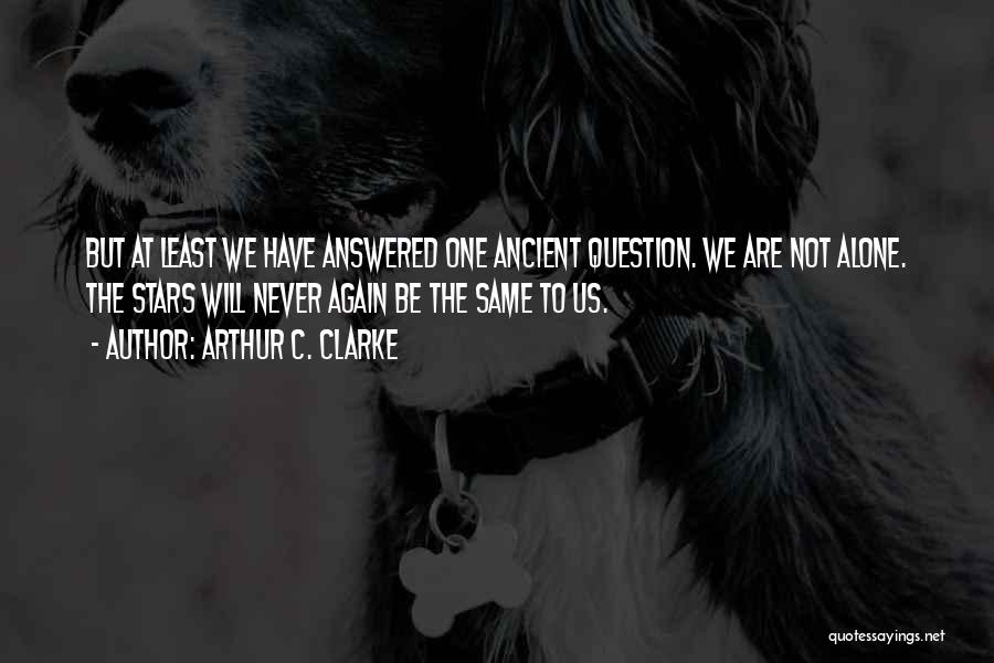 We Are Never Alone Quotes By Arthur C. Clarke