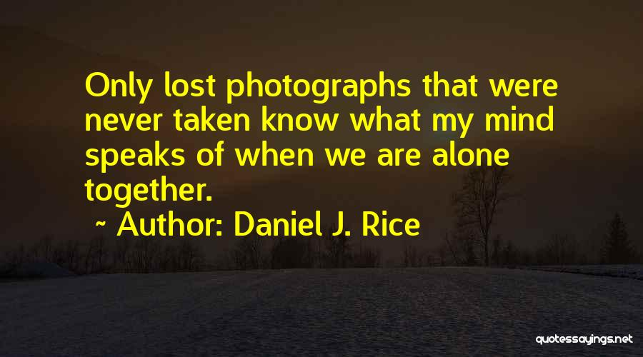 We Are Never Alone Quotes By Daniel J. Rice