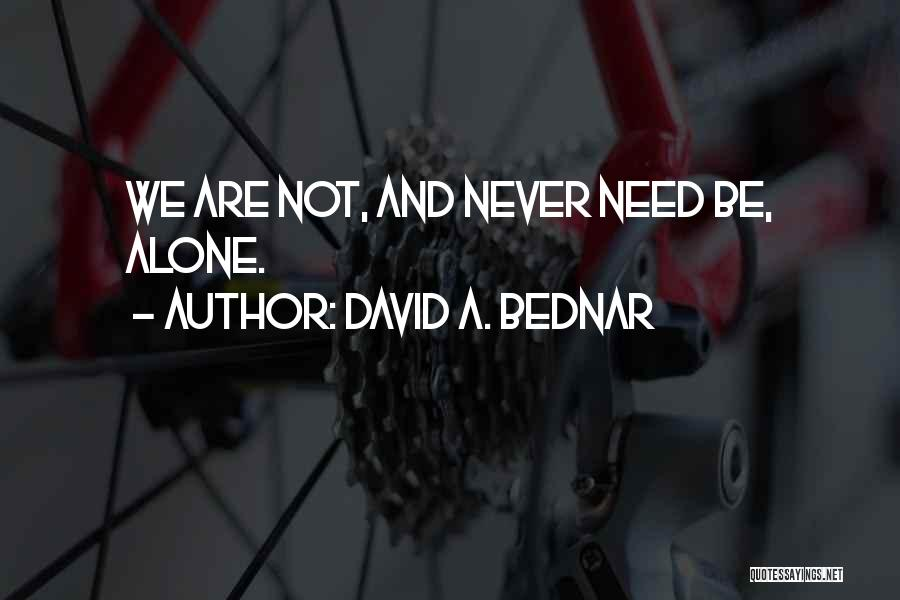We Are Never Alone Quotes By David A. Bednar