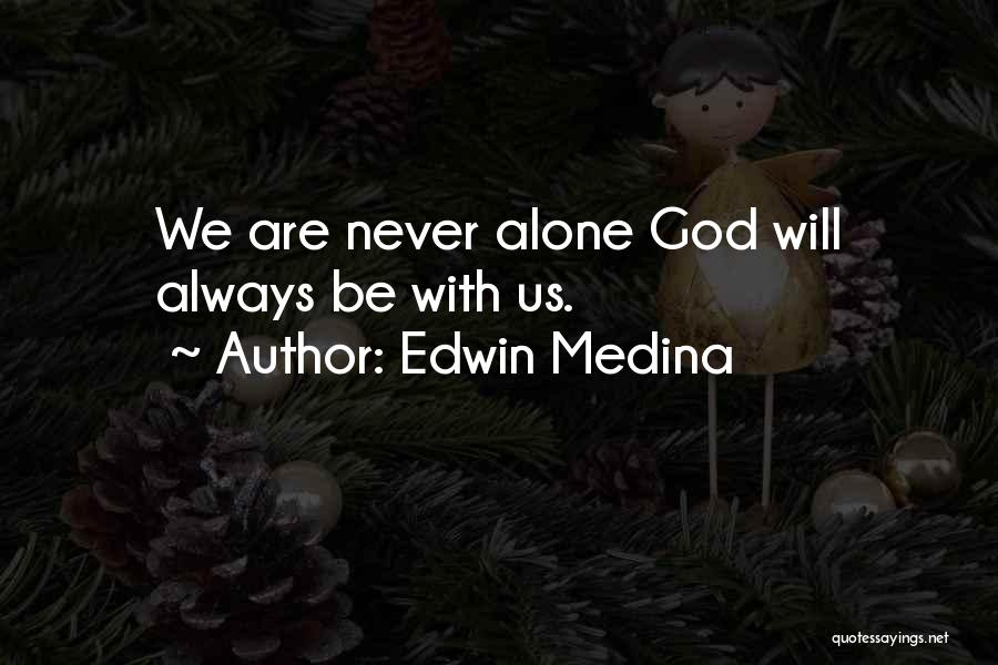 We Are Never Alone Quotes By Edwin Medina