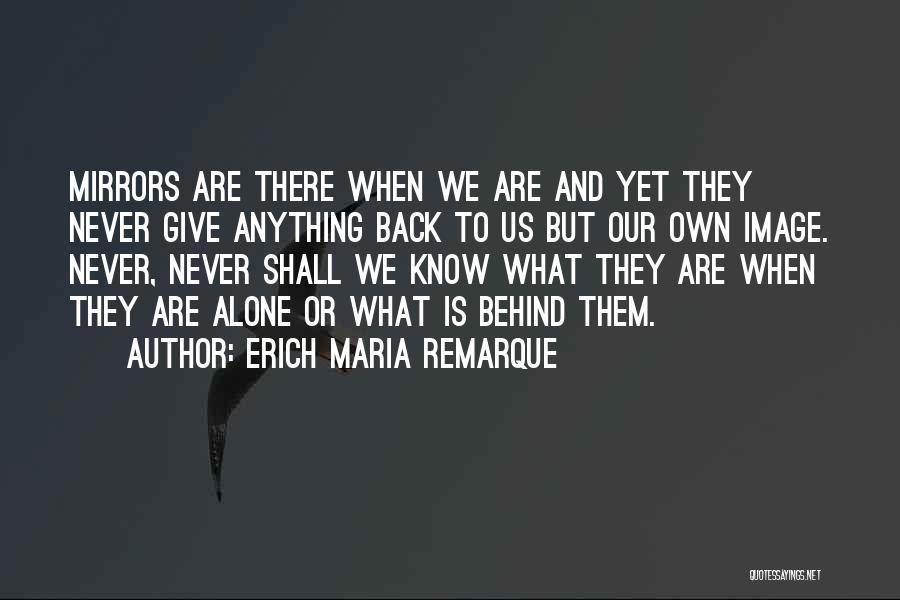 We Are Never Alone Quotes By Erich Maria Remarque