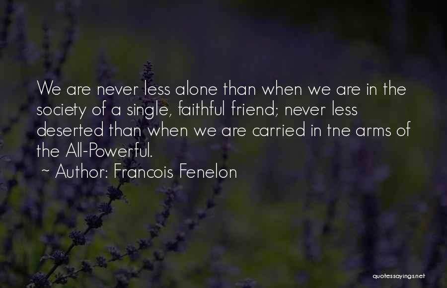 We Are Never Alone Quotes By Francois Fenelon