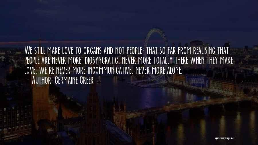 We Are Never Alone Quotes By Germaine Greer