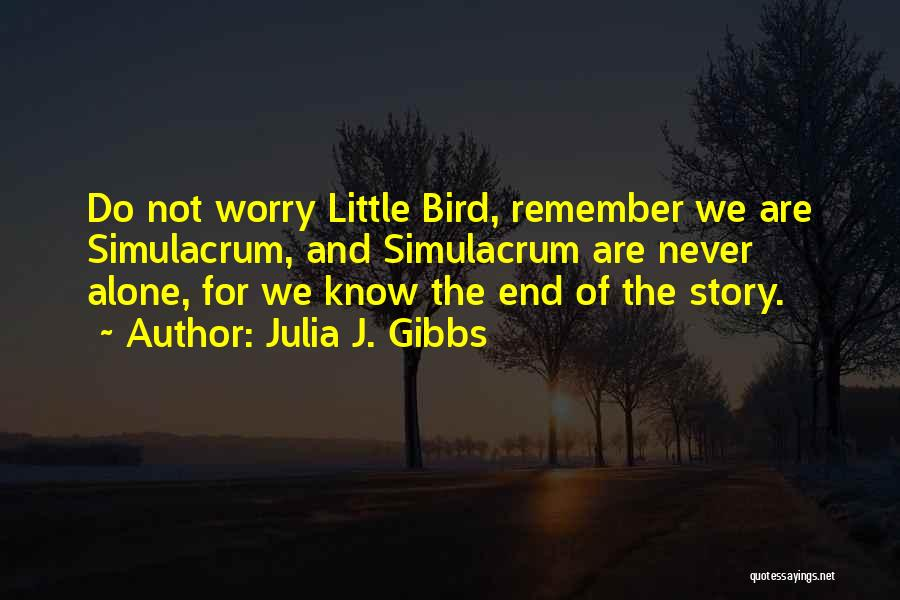 We Are Never Alone Quotes By Julia J. Gibbs