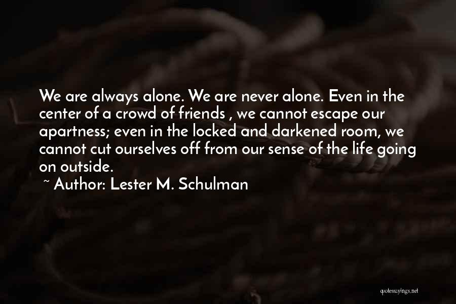 We Are Never Alone Quotes By Lester M. Schulman