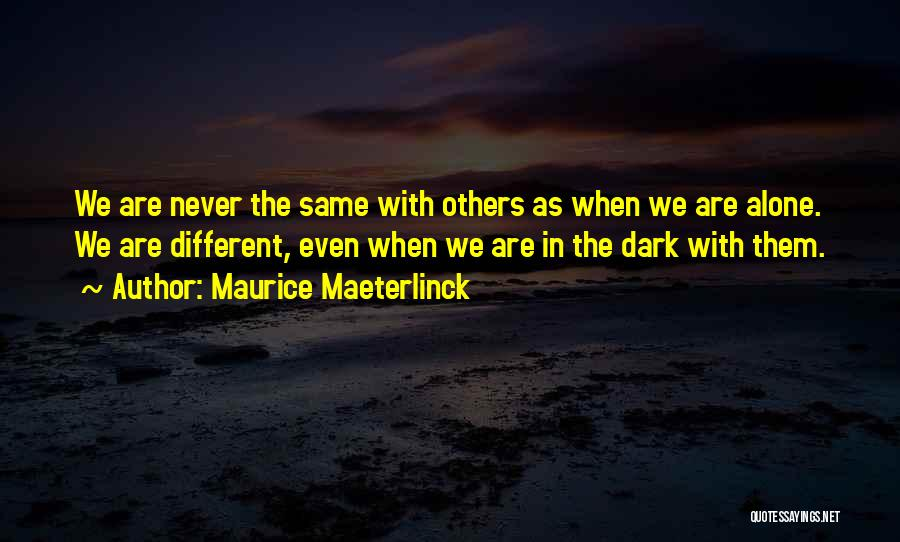 We Are Never Alone Quotes By Maurice Maeterlinck