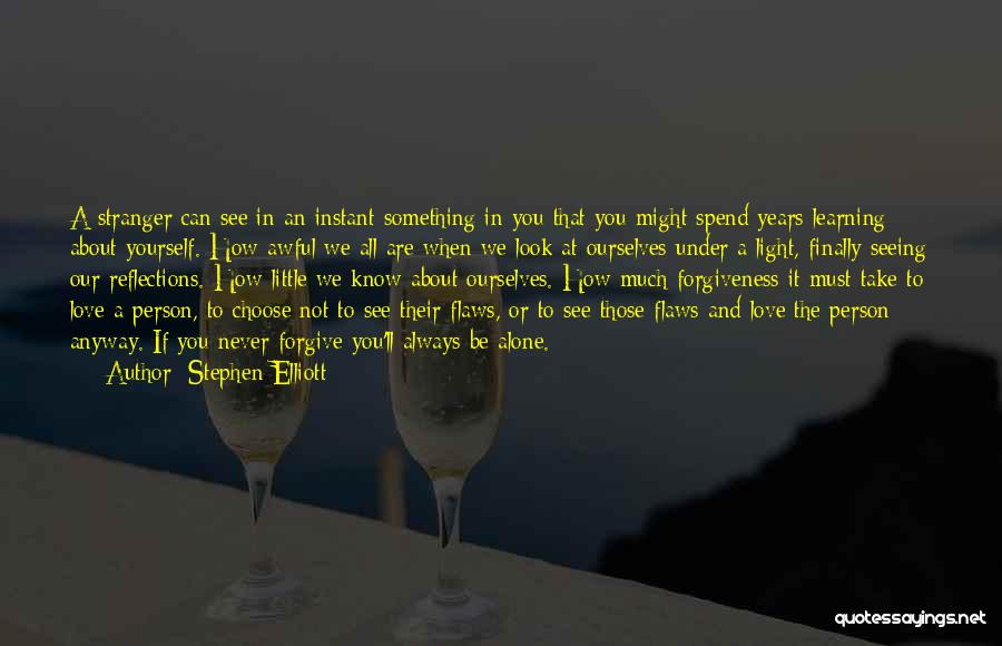 We Are Never Alone Quotes By Stephen Elliott
